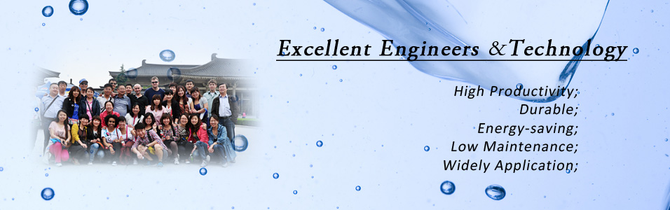 Excellent Engineers & Technology: High Productivity, Durable, Energy-saving, Low Maintence, Widely Application